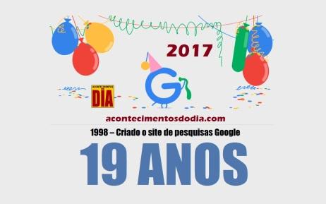 4 de Setembro – 1998 – Criado o site de pesquisas Google – 19 Anos em 2017.
